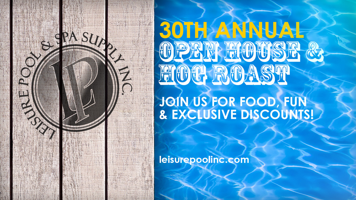 30th Annual Open House & Hog Roast - Join us for Food, Fun and Exclusive Discounts - LeisurePoolinc.com - Since 1982