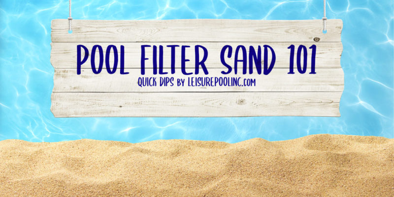 Choosing Swimming Pool Filter Sand - Play Sand vs. Pool Filter Sand - Quick Dips from LeisurePoolinc.com